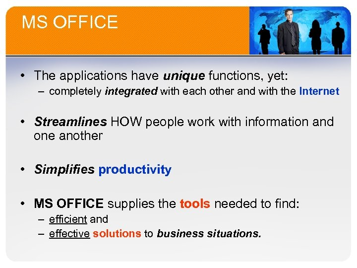 MS OFFICE • The applications have unique functions, yet: – completely integrated with each