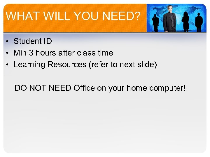 WHAT WILL YOU NEED? • Student ID • Min 3 hours after class time