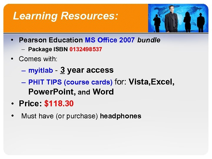 Learning Resources: • Pearson Education MS Office 2007 bundle – Package ISBN 0132498537 •
