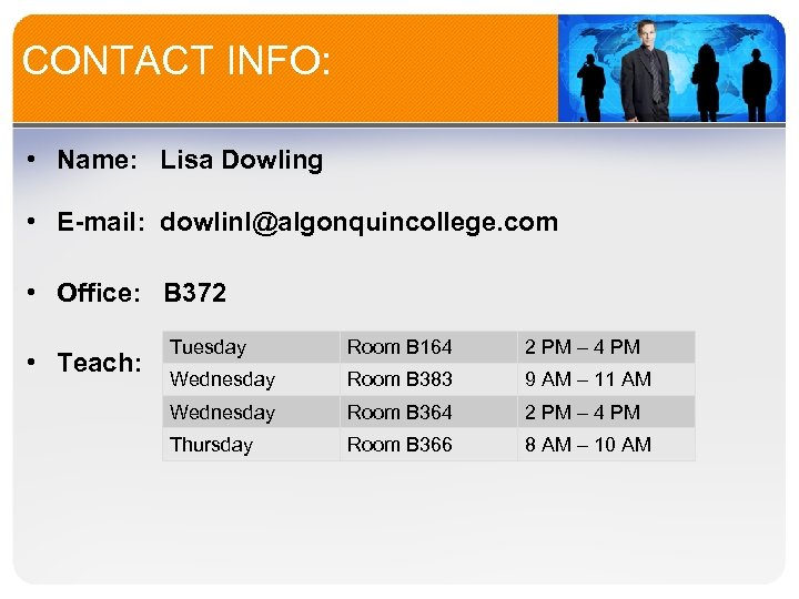 CONTACT INFO: • Name: Lisa Dowling • E-mail: dowlinl@algonquincollege. com • Office: B 372