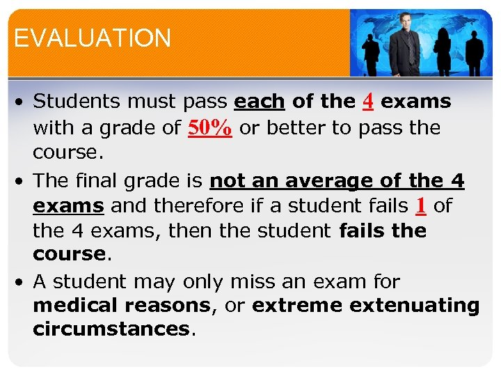 EVALUATION • Students must pass each of the 4 exams with a grade of