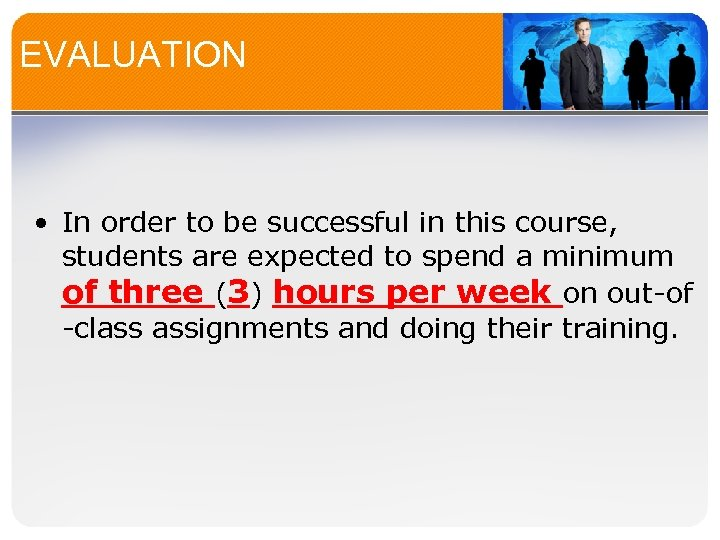 EVALUATION • In order to be successful in this course, students are expected to