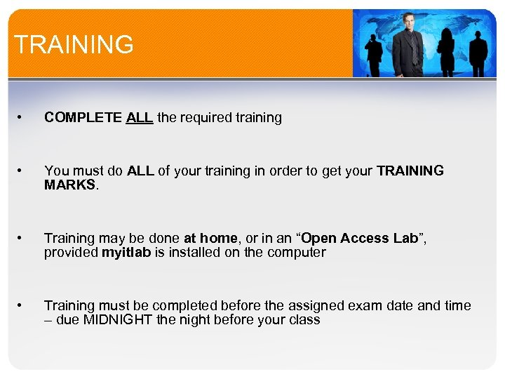 TRAINING • COMPLETE ALL the required training • You must do ALL of your