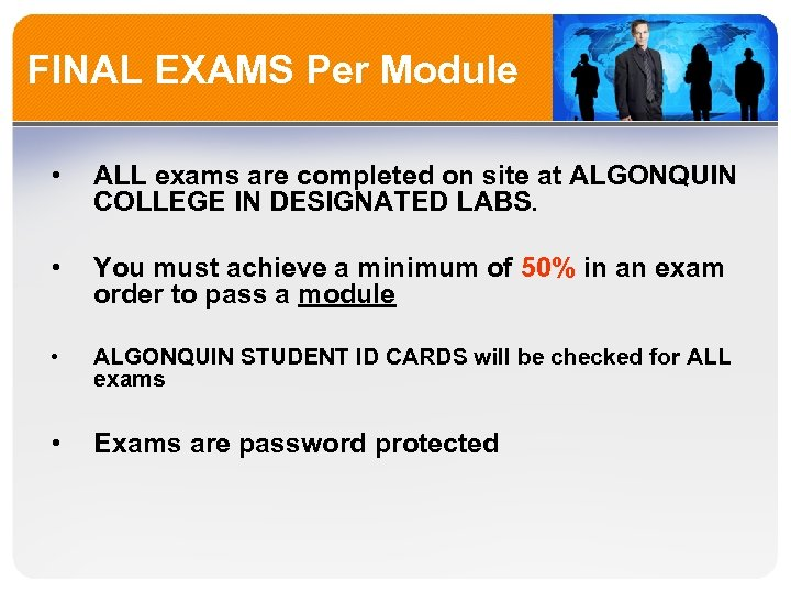 FINAL EXAMS Per Module • ALL exams are completed on site at ALGONQUIN COLLEGE
