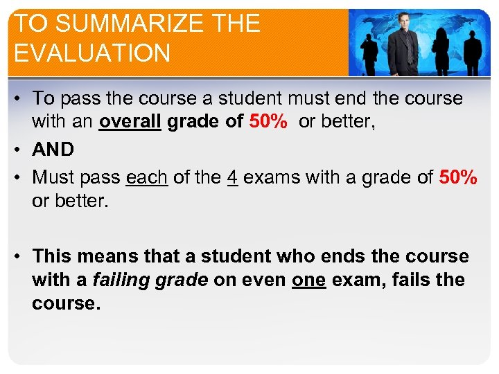 TO SUMMARIZE THE EVALUATION • To pass the course a student must end the