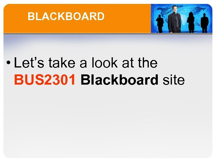 BLACKBOARD • Let's take a look at the BUS 2301 Blackboard site