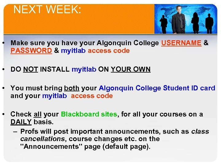 NEXT WEEK: • Make sure you have your Algonquin College USERNAME & PASSWORD &