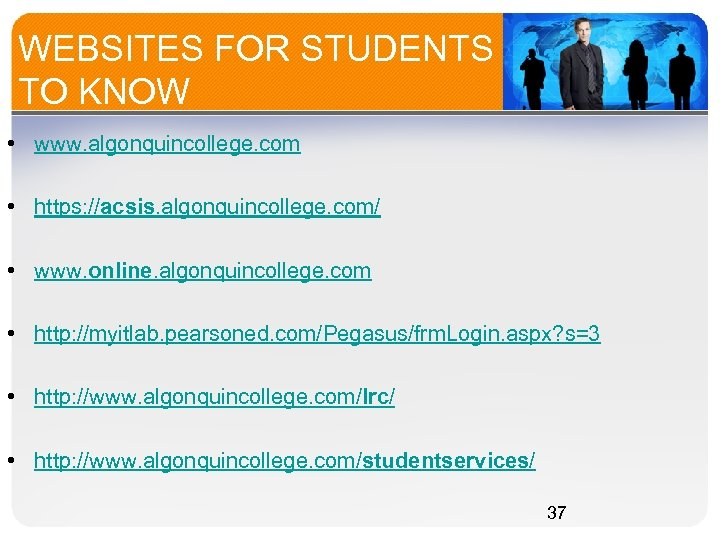 WEBSITES FOR STUDENTS TO KNOW • www. algonquincollege. com • https: //acsis. algonquincollege. com/
