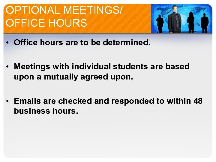 OPTIONAL MEETINGS/ OFFICE HOURS • Office hours are to be determined. • Meetings with