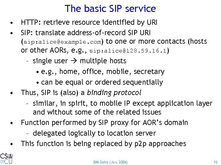 The basic SIP service • HTTP: retrieve resource identified by URI • SIP: translate