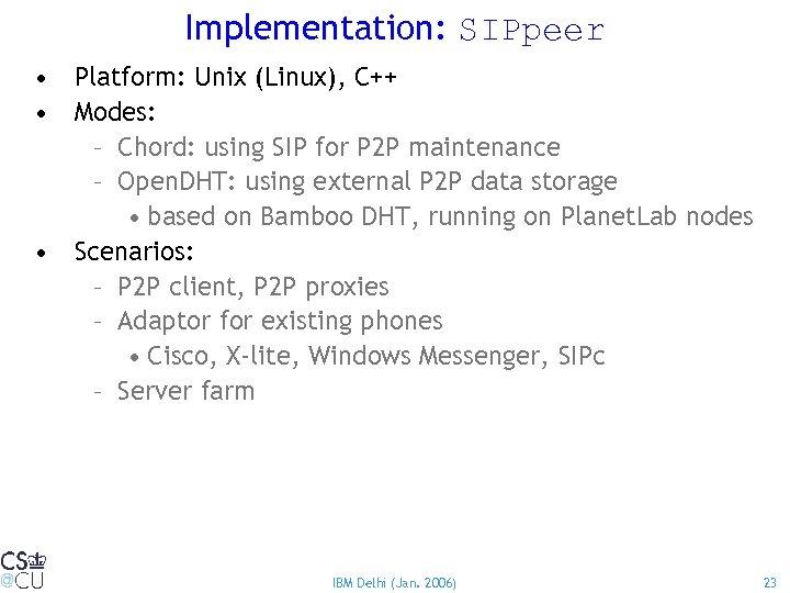 Implementation: SIPpeer • Platform: Unix (Linux), C++ • Modes: – Chord: using SIP for