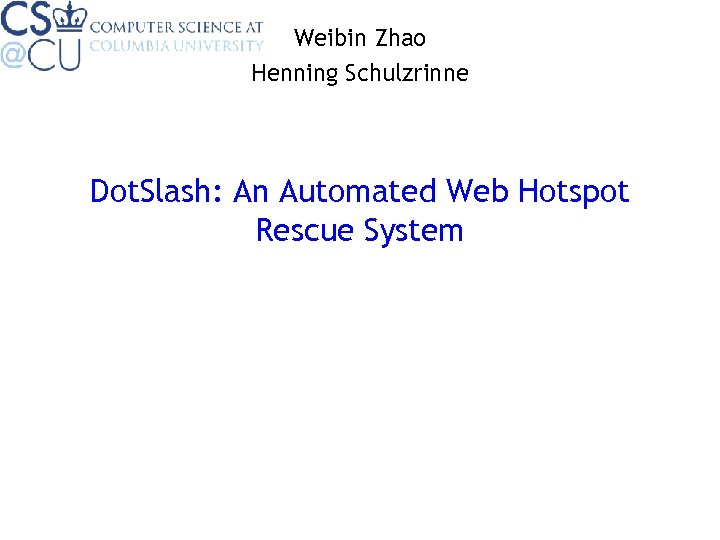 Weibin Zhao Henning Schulzrinne Dot. Slash: An Automated Web Hotspot Rescue System