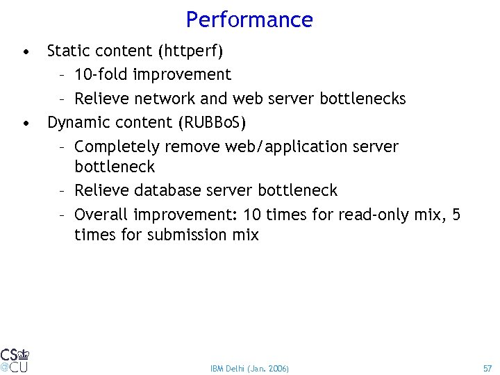 Performance • Static content (httperf) – 10 -fold improvement – Relieve network and web