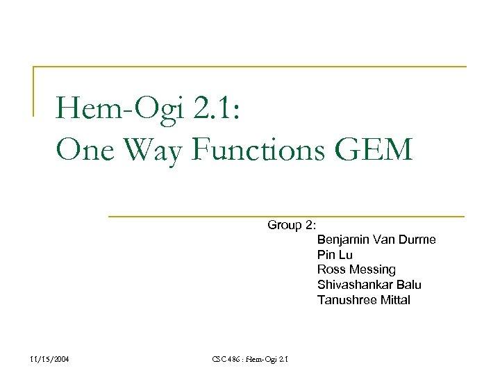 Hem-Ogi 2. 1: One Way Functions GEM Group 2: Benjamin Van Durme Pin Lu