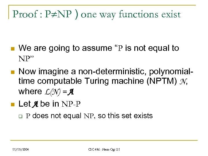 Proof : P NP ) one way functions exist n n n We are