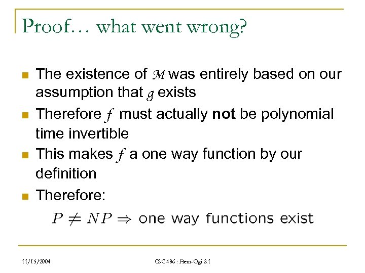 Proof… what went wrong? n n The existence of M was entirely based on