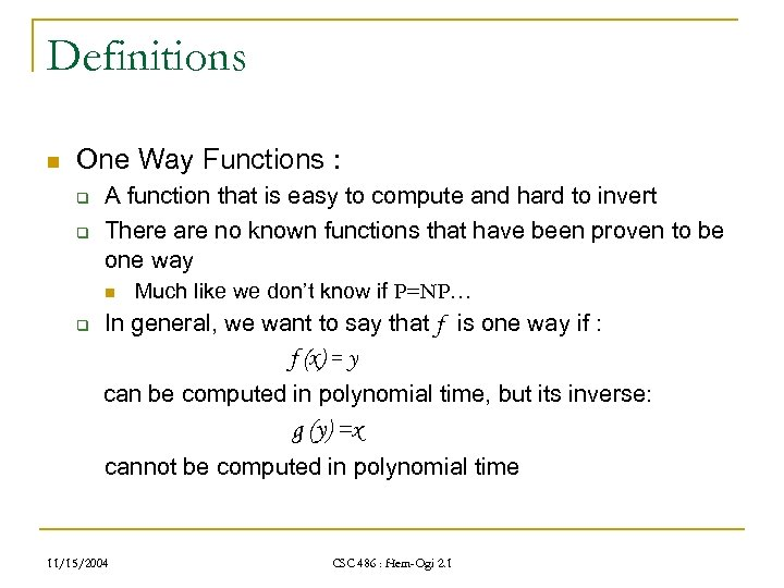 Definitions n One Way Functions : q q A function that is easy to