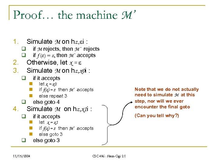 Proof… the machine M' 1. q q 2. 3. q 4. Simulate M on
