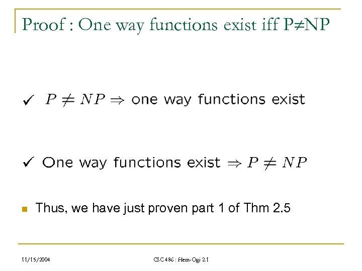 Proof : One way functions exist iff P NP ü ü n Thus, we