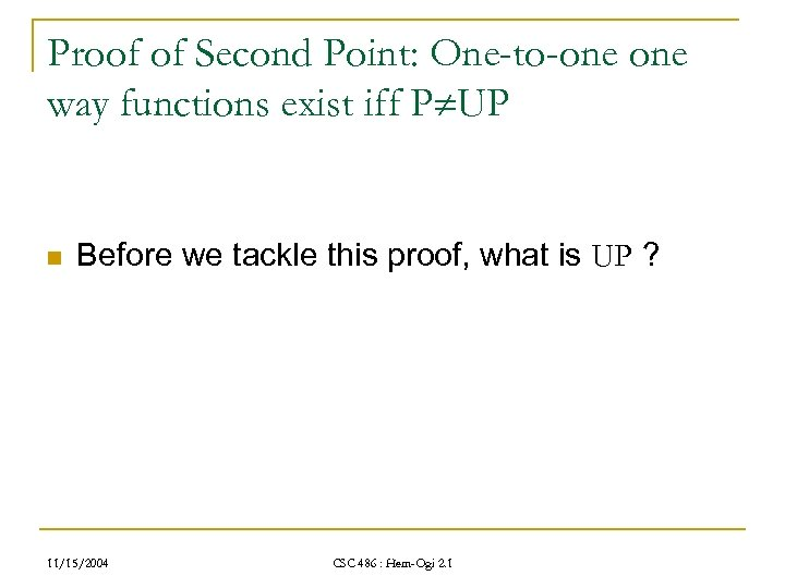 Proof of Second Point: One-to-one way functions exist iff P UP n Before we