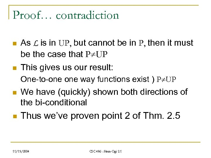 Proof… contradiction n As L is in UP, but cannot be in P, then