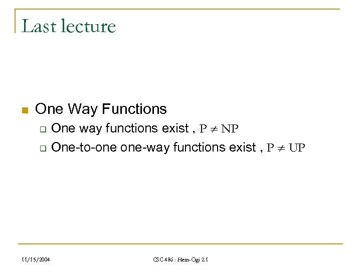 Last lecture n One Way Functions q q 11/15/2004 One way functions exist ,