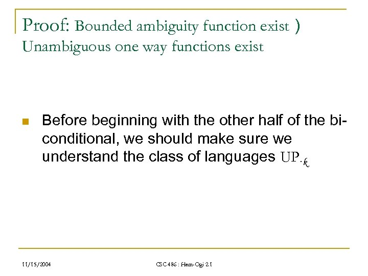Proof: Bounded ambiguity function exist ) Unambiguous one way functions exist n Before beginning