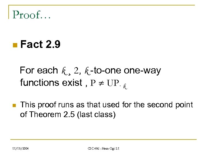 Proof… n Fact 2. 9 For each k ¸ 2, k -to-one one-way functions