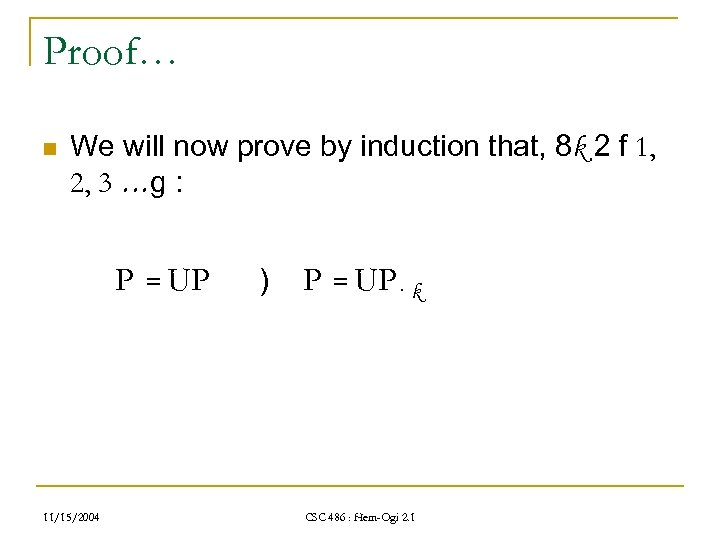 Proof… n We will now prove by induction that, 8 k 2 f 1,