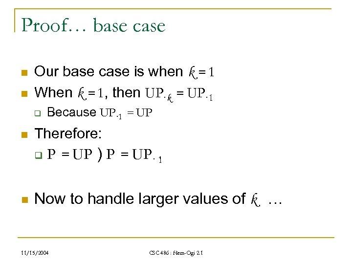 Proof… base case n n Our base case is when k = 1 When