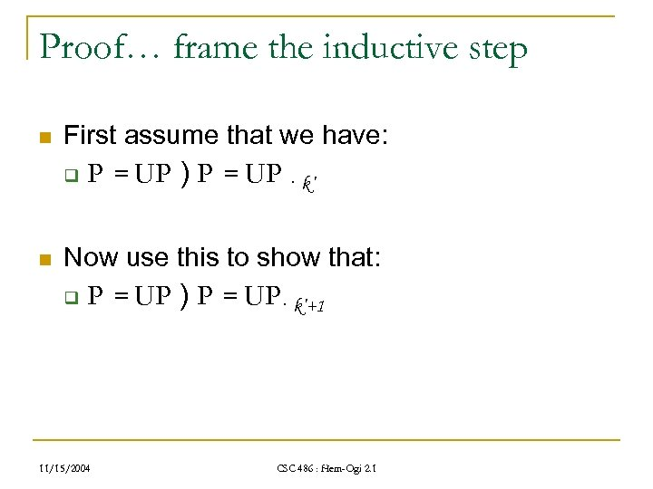 Proof… frame the inductive step n First assume that we have: q n P