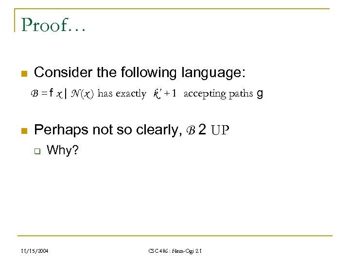 Proof… n Consider the following language: B = f x | N (x )
