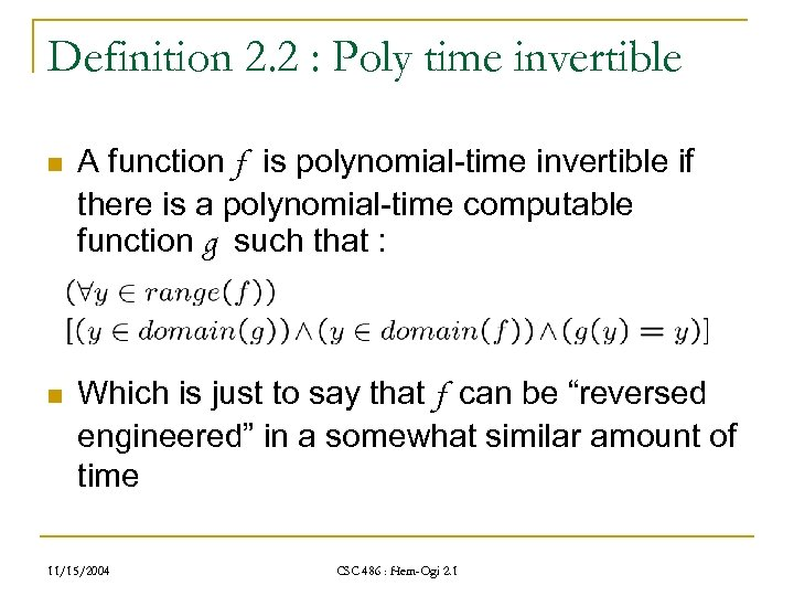 Definition 2. 2 : Poly time invertible n A function f is polynomial-time invertible