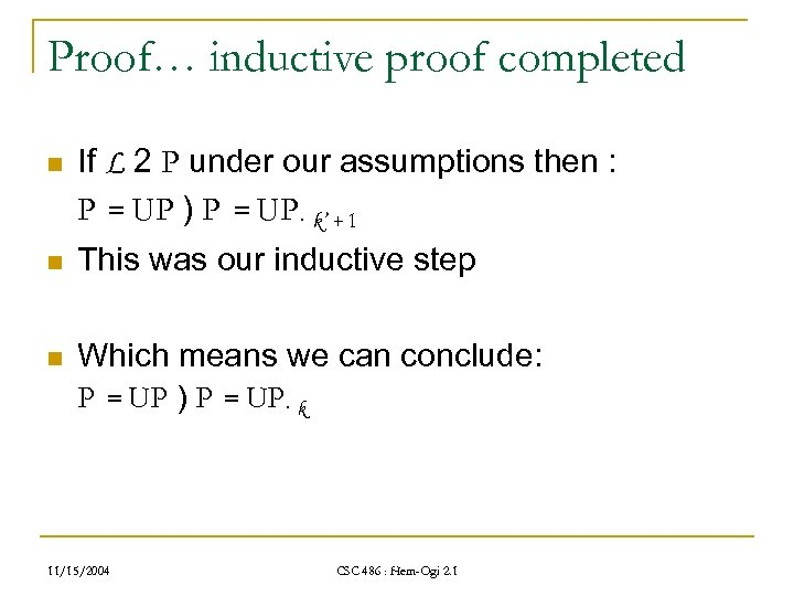 Proof… inductive proof completed n If L 2 P under our assumptions then :