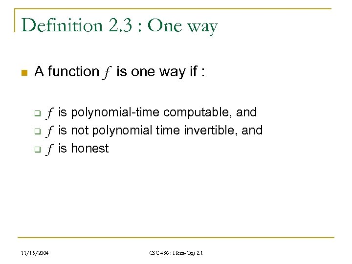 Definition 2. 3 : One way n A function f is one way if