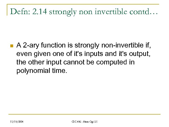 Defn: 2. 14 strongly non invertible contd… n A 2 -ary function is strongly