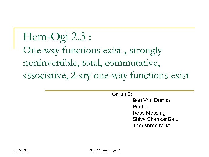 Hem-Ogi 2. 3 : One-way functions exist , strongly noninvertible, total, commutative, associative, 2