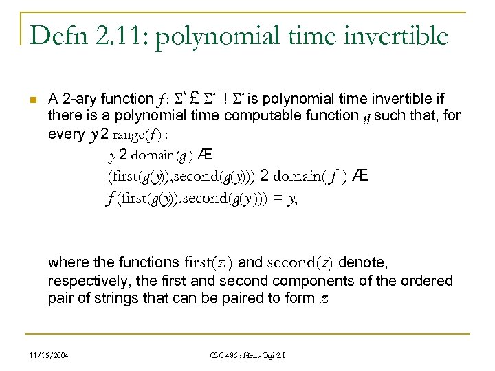 Defn 2. 11: polynomial time invertible n A 2 -ary function f : *