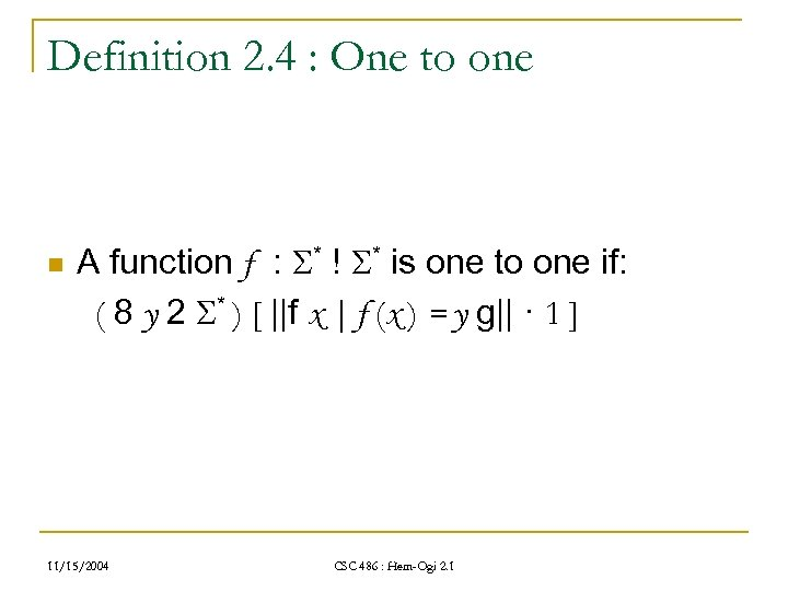 Definition 2. 4 : One to one n A function f : * !
