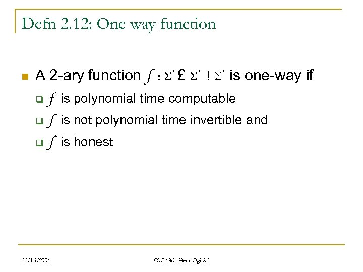 Defn 2. 12: One way function n A 2 -ary function f : *