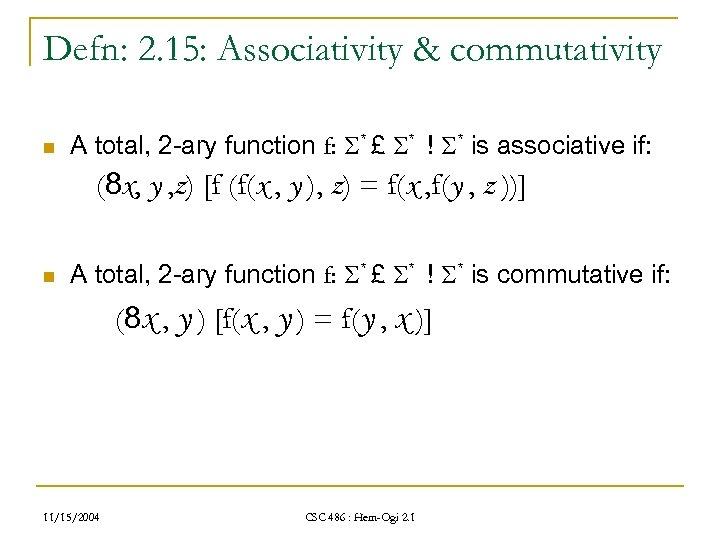 Defn: 2. 15: Associativity & commutativity n A total, 2 -ary function f: *