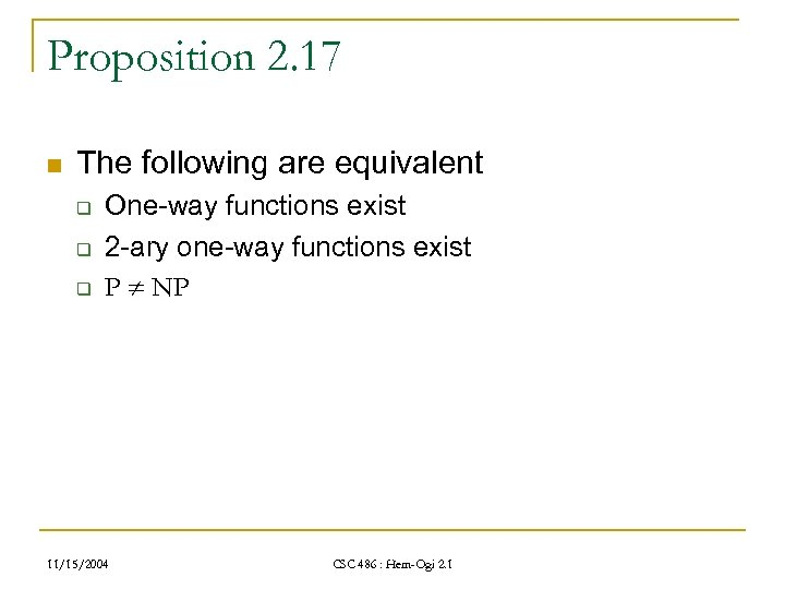 Proposition 2. 17 n The following are equivalent q q q One-way functions exist