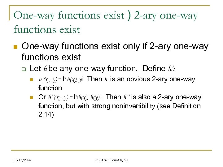 One-way functions exist ) 2 -ary one-way functions exist n One-way functions exist only