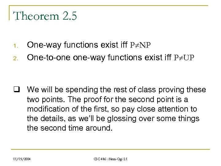 Theorem 2. 5 1. 2. One-way functions exist iff P NP One-to-one one-way functions