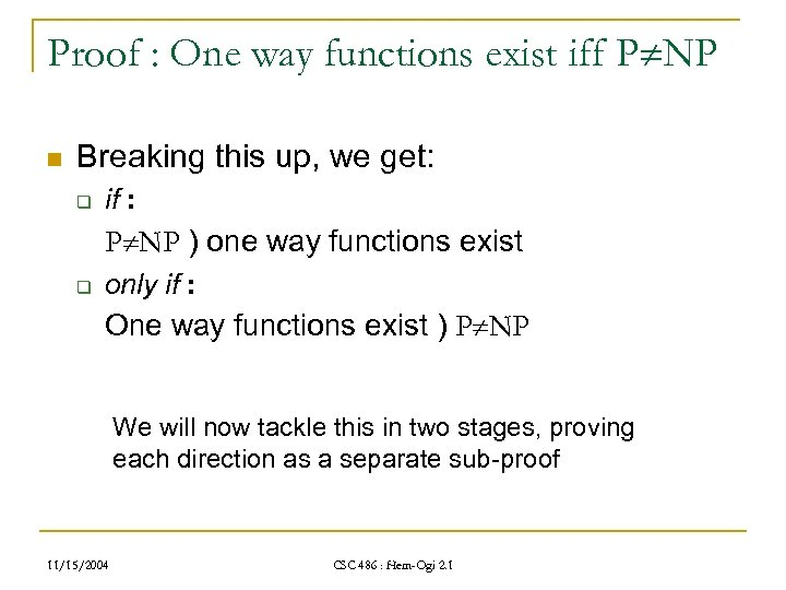 Proof : One way functions exist iff P NP n Breaking this up, we