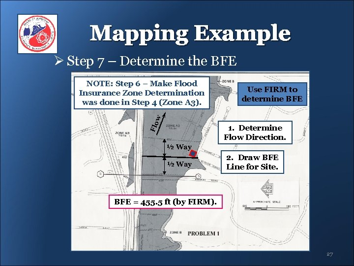 Mapping Example Ø Step 7 – Determine the BFE Use FIRM to determine BFE