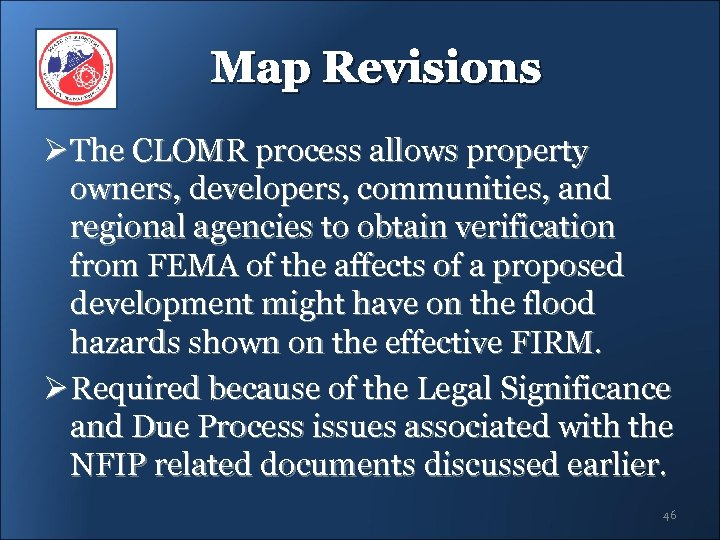 Map Revisions Ø The CLOMR process allows property owners, developers, communities, and regional agencies