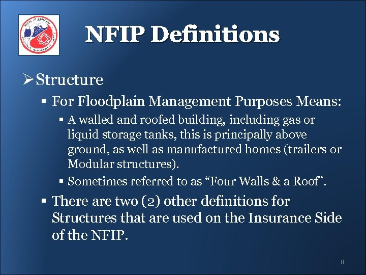 NFIP Definitions Ø Structure § For Floodplain Management Purposes Means: § A walled and