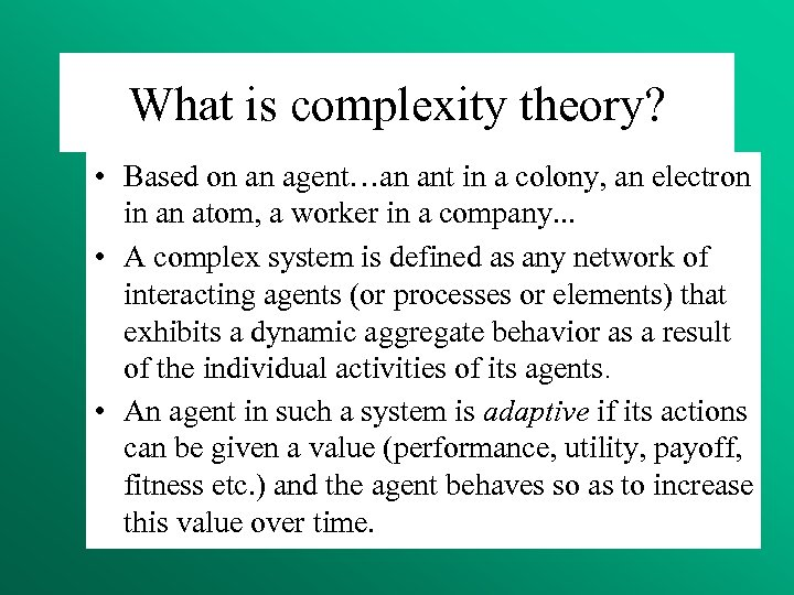 What is complexity theory? • Based on an agent…an ant in a colony, an
