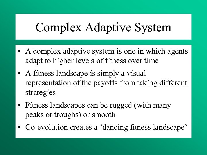 Complex Adaptive System • A complex adaptive system is one in which agents adapt